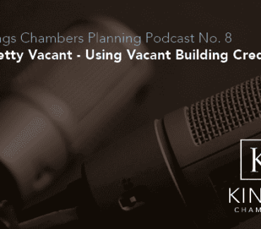 Kings Chambers Planning Podcast Episode 8: Pretty Vacant - Using Vacant Building Credit.